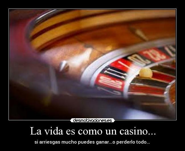 La Vida Es Como Un Casino Desmotivaciones