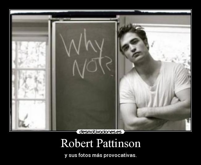 carteles robert pattinson why not desmotivaciones