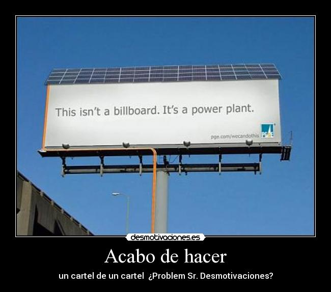Acabo de hacer - un cartel de un cartel  Problem Sr. Desmotivaciones?