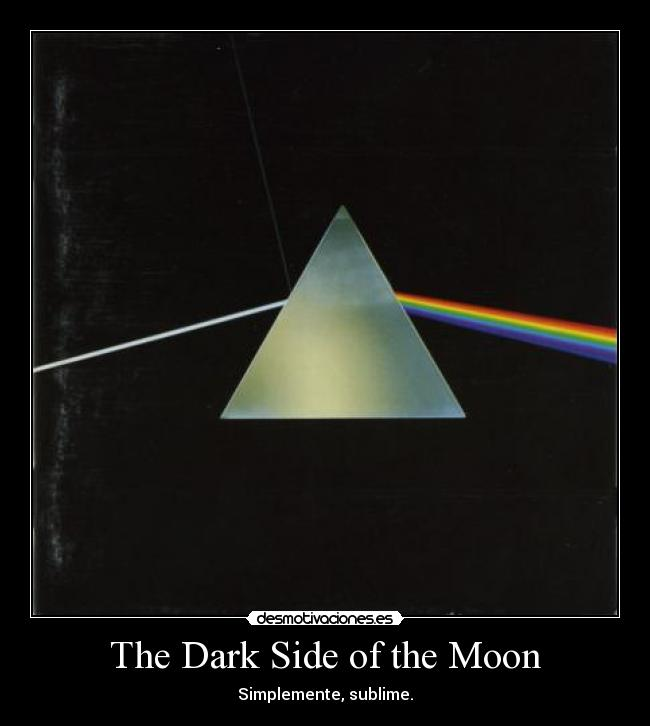 The Dark Side of the Moon - Simplemente, sublime.