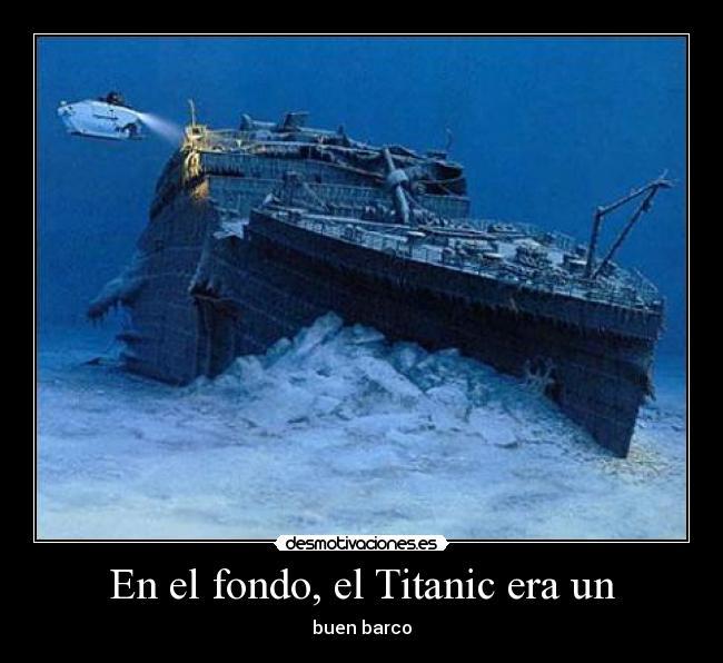 En El Fondo El Titanic Era Un Desmotivaciones