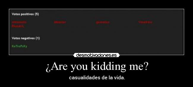¿Are you kidding me? - casualidades de la vida.