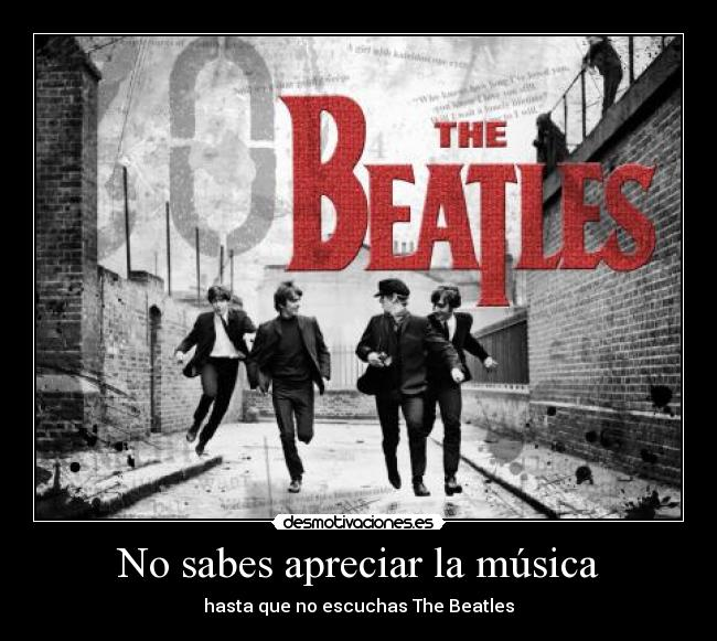 No sabes apreciar la música - hasta que no escuchas The Beatles