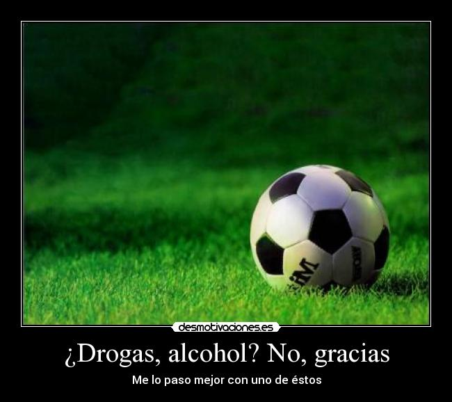 Drogas, alcohol? No, gracias - Me lo paso mejor con uno de stos