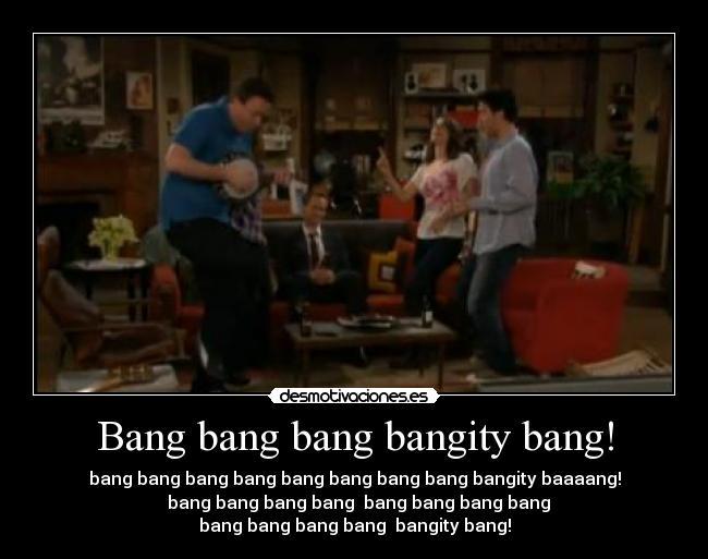 Bang bang bang bangity bang! - bang bang bang bang bang bang bang bang bangity baaaang!   bang bang bang bang  bang bang bang bang bang bang bang bang  bangity bang!