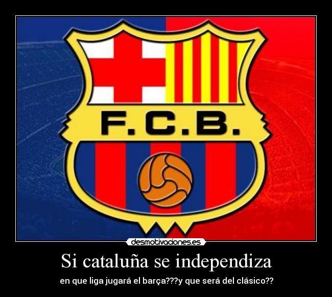 ¿Habría Liga sin Barcelona? (Independencia Cataluñia)