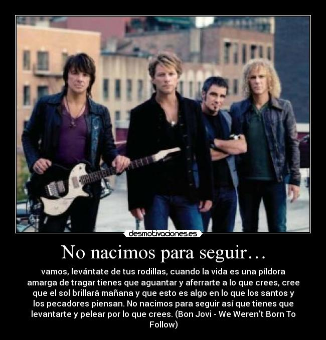 carteles bon jovi werent born follow desmotivaciones