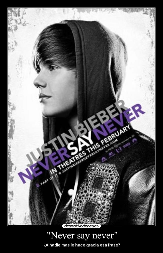 Never say never - ¿A nadie mas le hace gracia esa frase?