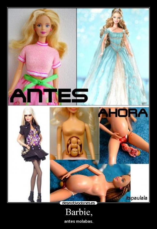 Barbie, - antes molabas.