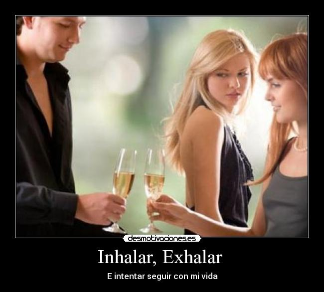 Inhalar, Exhalar  - E intentar seguir con mi vida