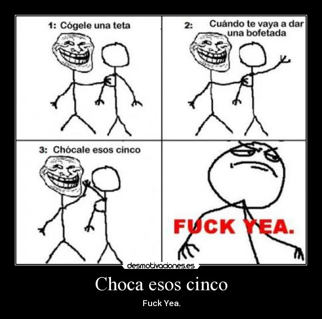 Choca esos cinco - Fuck Yea.