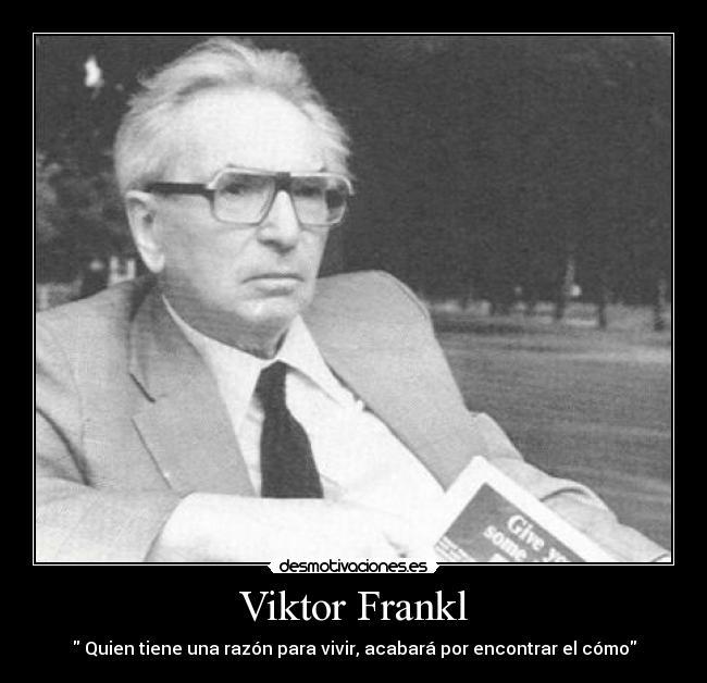 viktor frankl About viktor e frankl: viktor emil frankl md, phd, was an austrian neurologist and psychiatrist as well as a holocaust survivor frankl was the foun.
