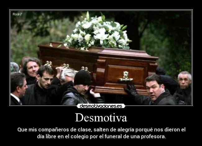 carteles funeralprofesoraalegriaalumnosdesmotivacion desmotivaciones