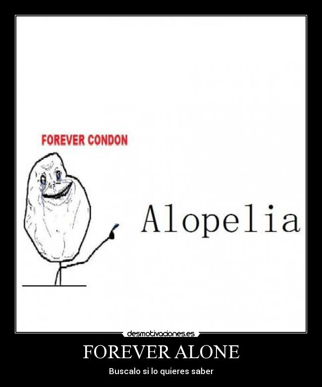 FOREVER ALONE - Buscalo si lo quieres saber