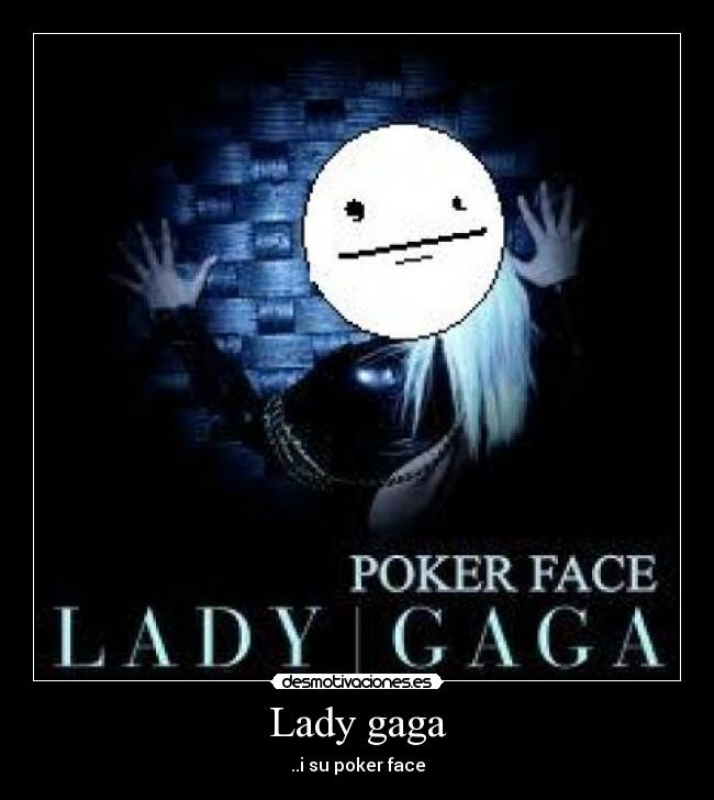 Lady gaga - ..i su poker face