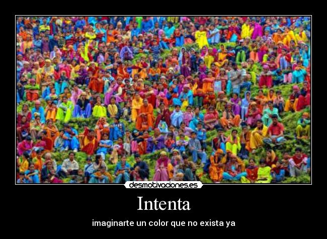 Intenta - imaginarte un color que no exista ya