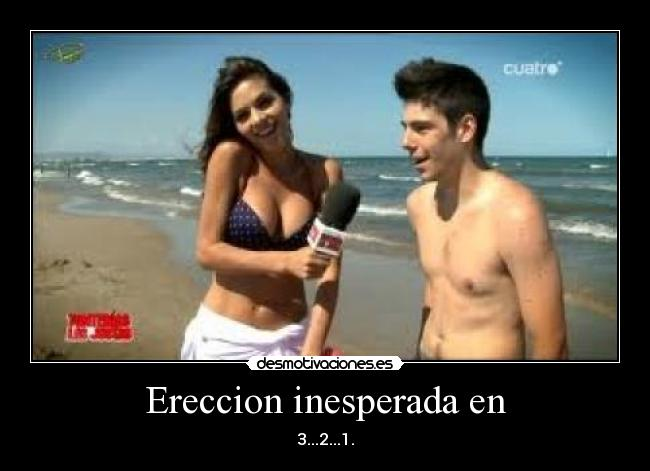 Ereccion inesperada en - 3...2...1.