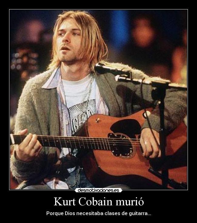 carteles nirvana kurt morir dios guitarra walt_k desmotivaciones