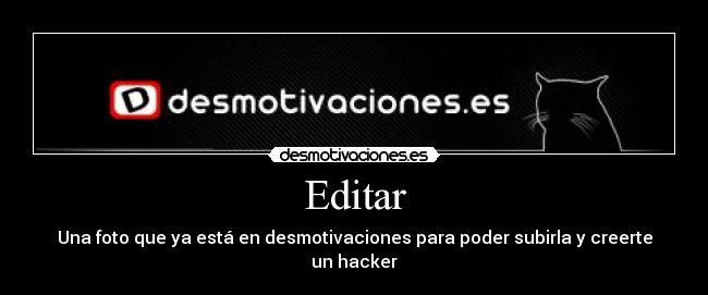 carteles desmotivaciones editar cartel hacker desmotivaciones