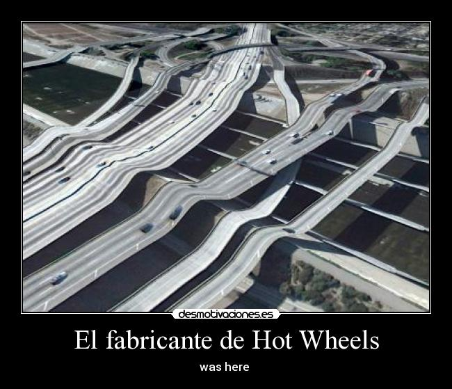El fabricante de Hot Wheels - was here