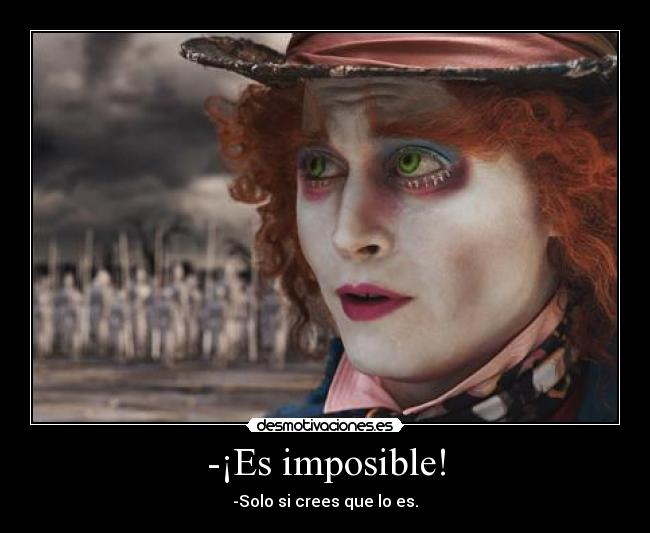 -¡Es imposible! - -Solo si crees que lo es.