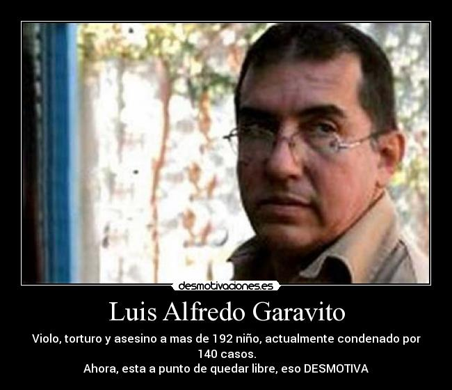 "luis alfredo garavito Luis garavito, aka luis alfredo garavito cubillos, aka la bestia, ""the beast"" (born 25 january 1957 in génova, quindío) is a colombian rapist and serial killer."