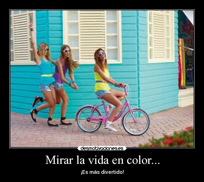 Mirar la vida en color... - ¡Es más divertido!