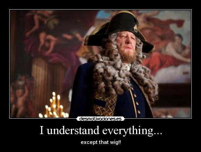 I understand everything... - except that wig!!