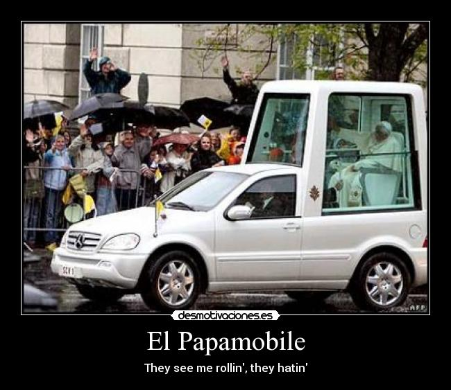El Papamobile - They see me rollin, they hatin