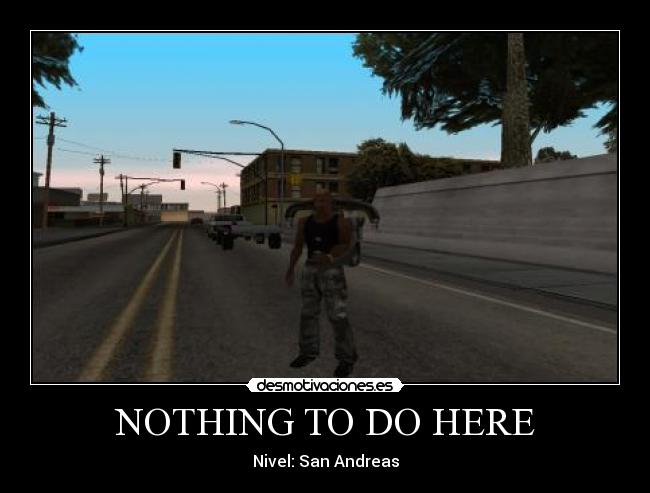 NOTHING TO DO HERE - Nivel: San Andreas