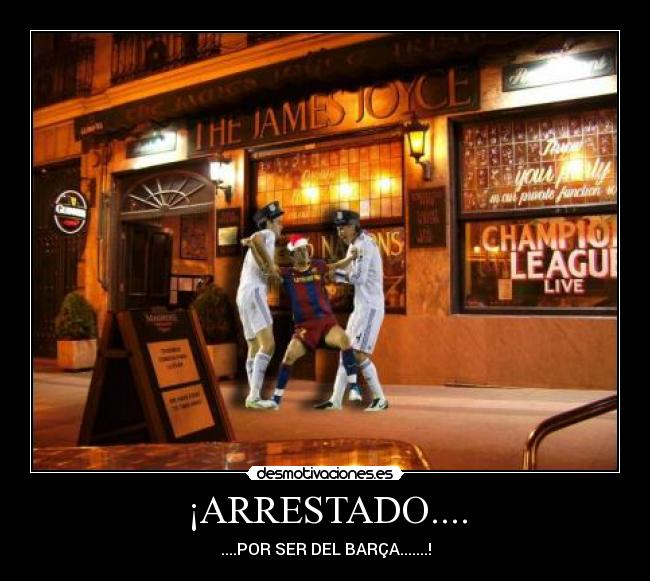 ARRESTADO.... - ....POR SER DEL BARA.......!
