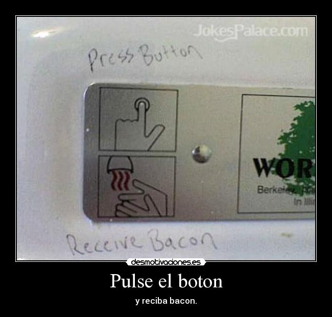 Pulse el boton - y reciba bacon.