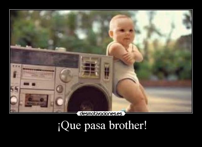 ¡Que pasa brother! -