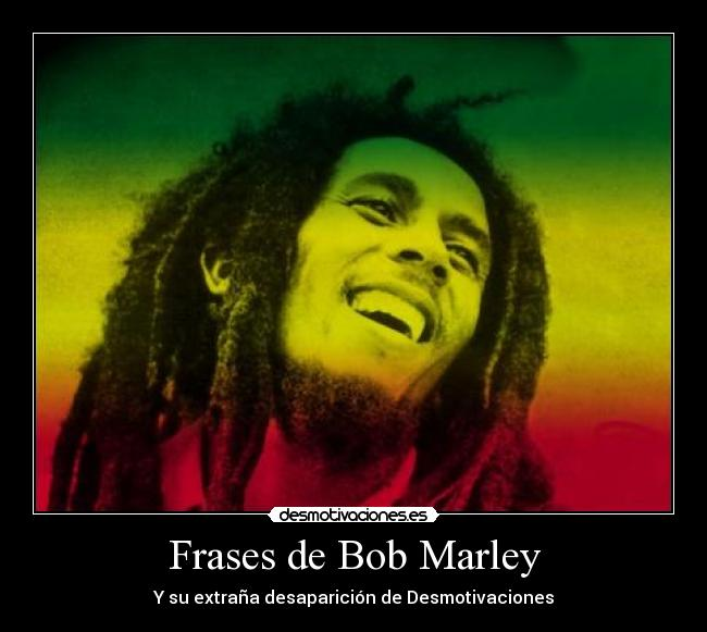 Frases de Bob Marley - Y su extraa desaparicin de Desmotivaciones