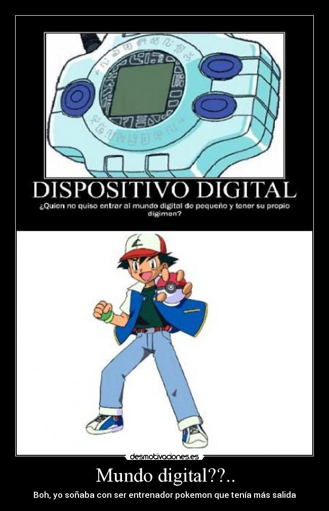 carteles mundo entrenador pokemon sonar digivice pokemon digimon desmotivaciones