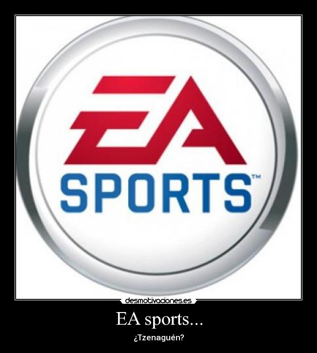 EA sports... - ¿Tzenaguén?