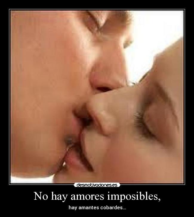 carteles amor amores imposible imposibles hay amantes cobardes cobarde desmotivaciones