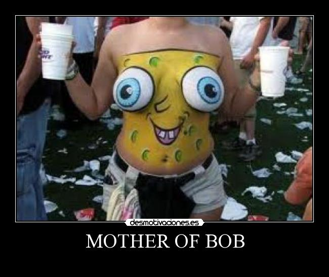 MOTHER OF BOB -