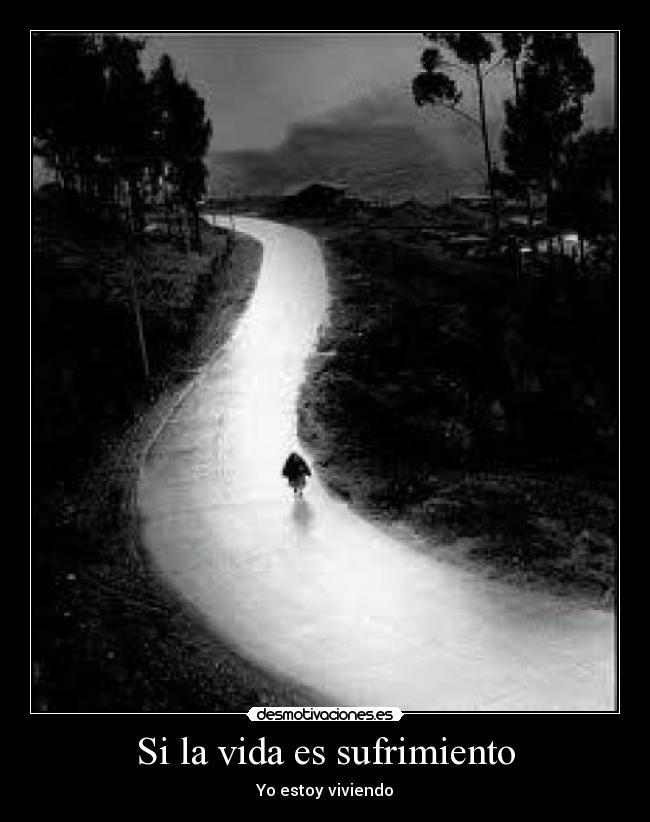Si la vida es sufrimiento | Desmotivaciones