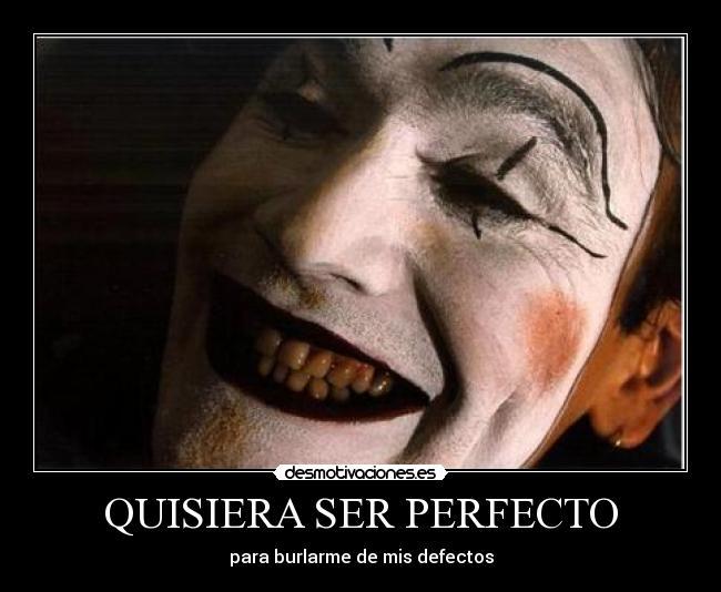 carteles quisiera ser perfecto burlarme defectos mis acv felicidad sonrisa reir risa alegria optimismo desmotivaciones