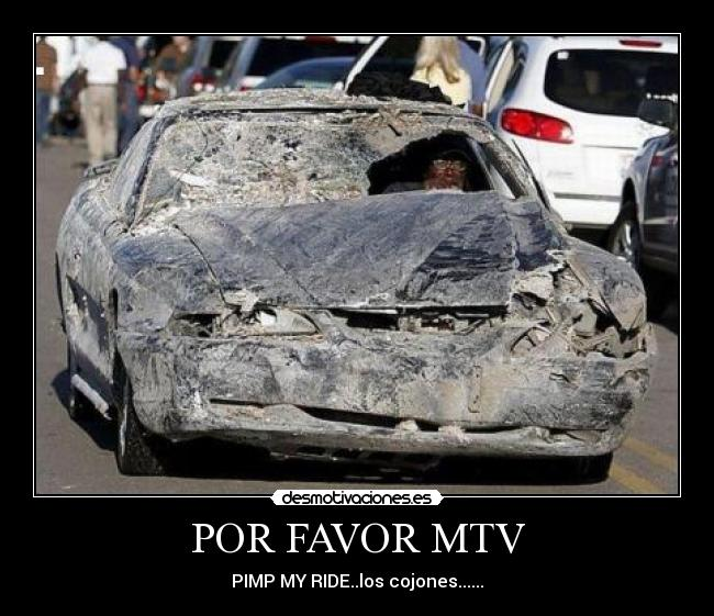 POR FAVOR MTV - PIMP MY RIDE..los cojones......