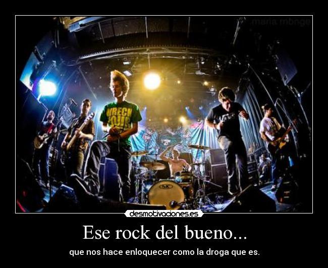 carteles rock rock bueno enloquecer locura droga desmotivaciones