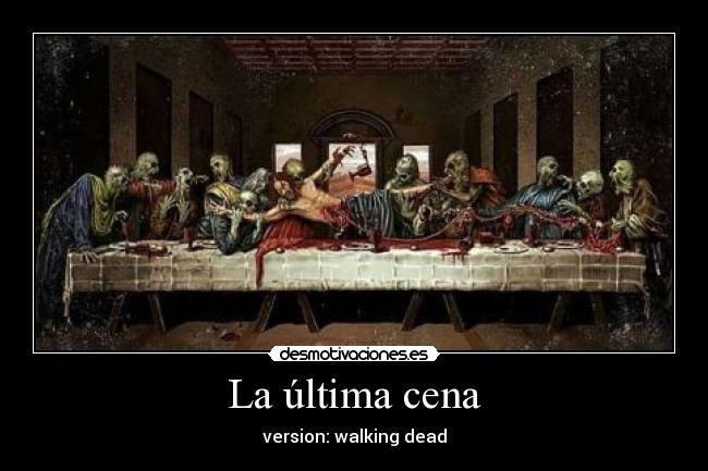 La última cena - version: walking dead