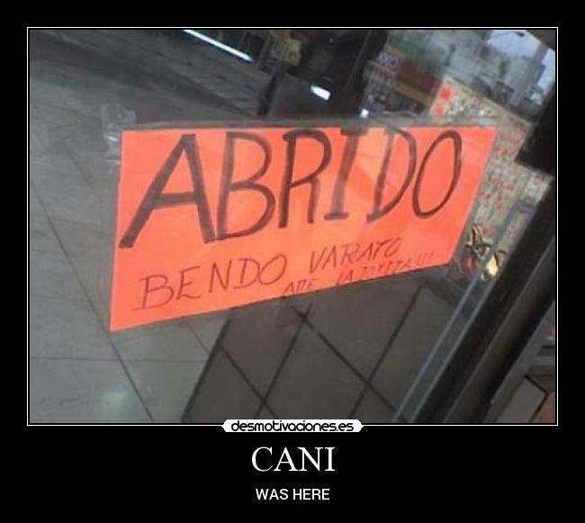 CANI - WAS HERE