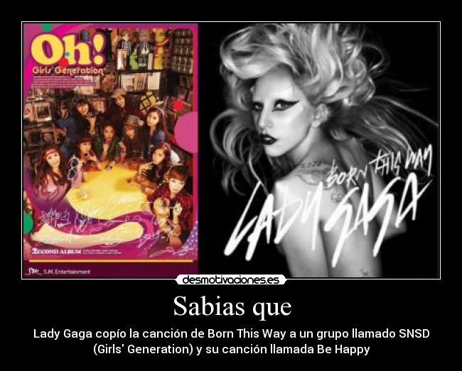 Sabias que - Lady Gaga copío la canción de Born This Way a un grupo llamado SNSD (Girls Generation) y su canción llamada Be Happy