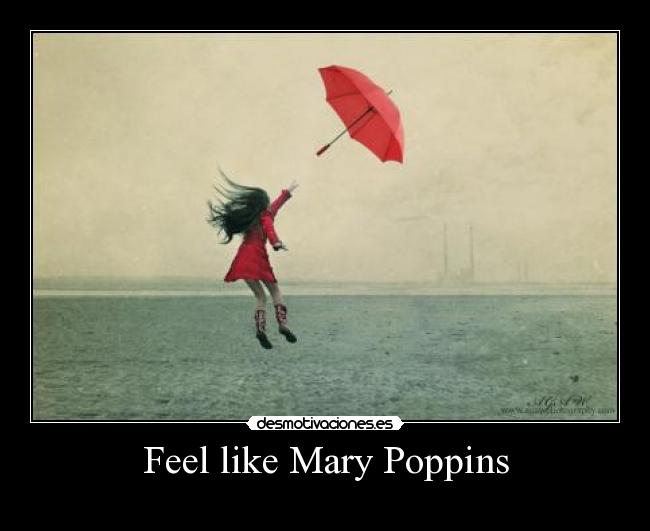 carteles feel like mary mary poppins desmotivaciones