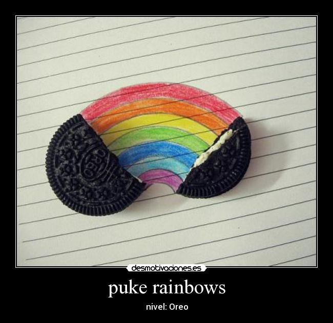puke rainbows - nivel: Oreo