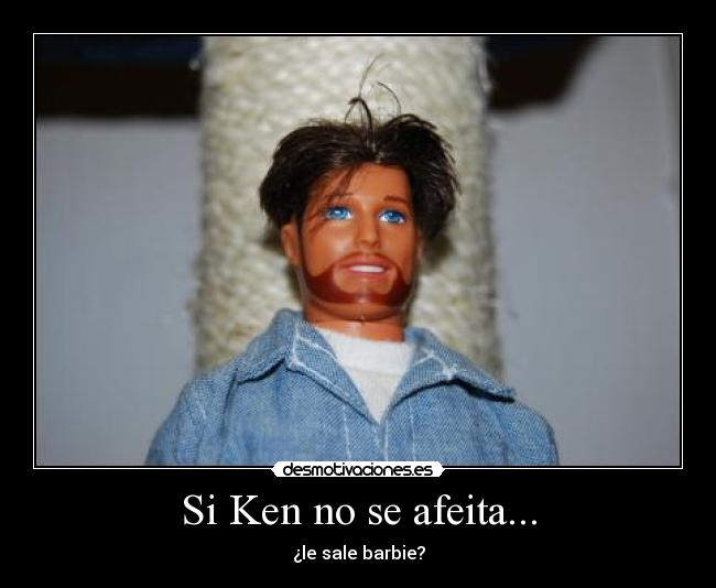 Si Ken no se afeita... - ¿le sale barbie?
