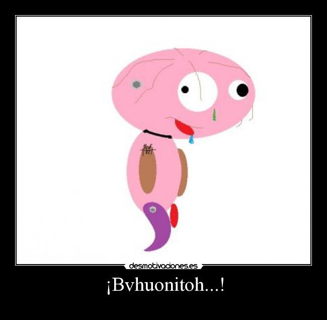 ¡Bvhuonitoh...! -