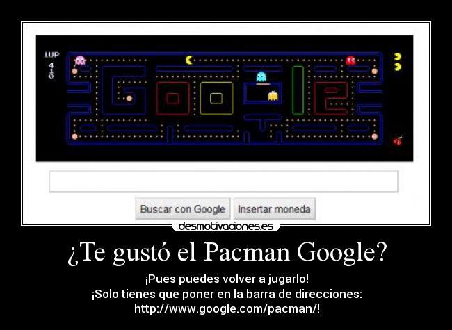Te Gusto El Pacman Google Desmotivaciones